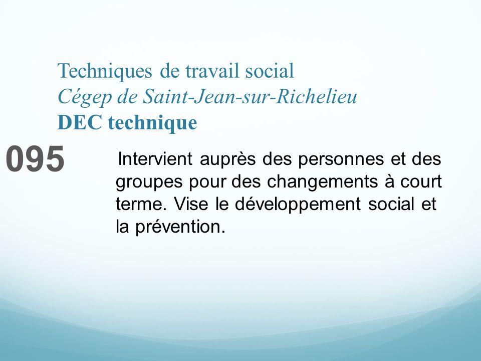 Techniques de travail social Cégep de Saint-Jean-sur-Richelieu DEC technique 095 Intervient auprès des personnes et des groupes pour des changements à court terme.