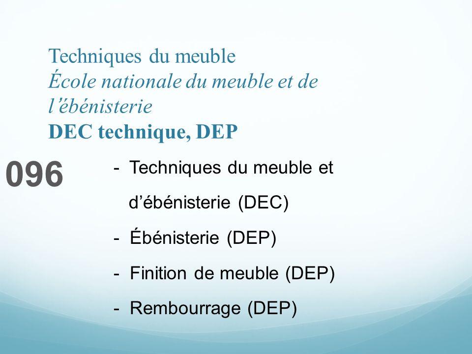 Techniques du meuble École nationale du meuble et de lébénisterie DEC technique, DEP 096 - Techniques du meuble et débénisterie (DEC) - Ébénisterie (DEP) - Finition de meuble (DEP) - Rembourrage (DEP)