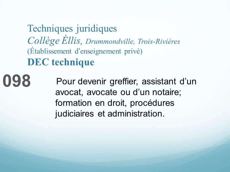 Techniques juridiques Collège Éllis, Drummondville, Trois-Rivières (Établissement denseignement privé) DEC technique 098 Pour devenir greffier, assist