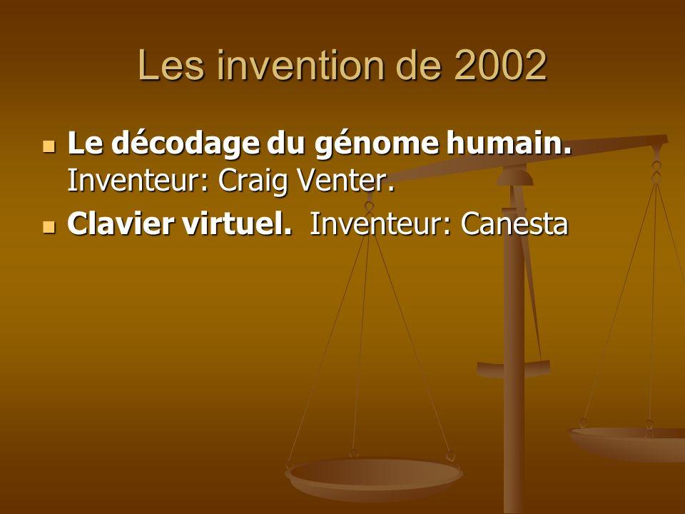 Les invention de 2002 Le décodage du génome humain. Inventeur: Craig Venter. Le décodage du génome humain. Inventeur: Craig Venter. Clavier virtuel. I