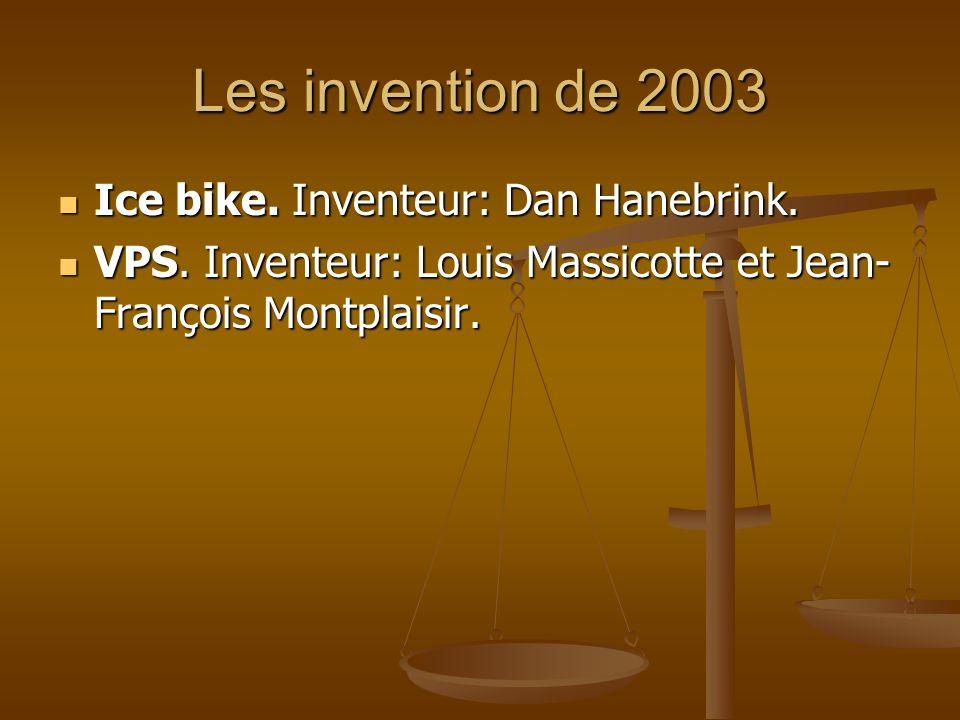 Les invention de 2003 Ice bike. Inventeur: Dan Hanebrink. Ice bike. Inventeur: Dan Hanebrink. VPS. Inventeur: Louis Massicotte et Jean- François Montp