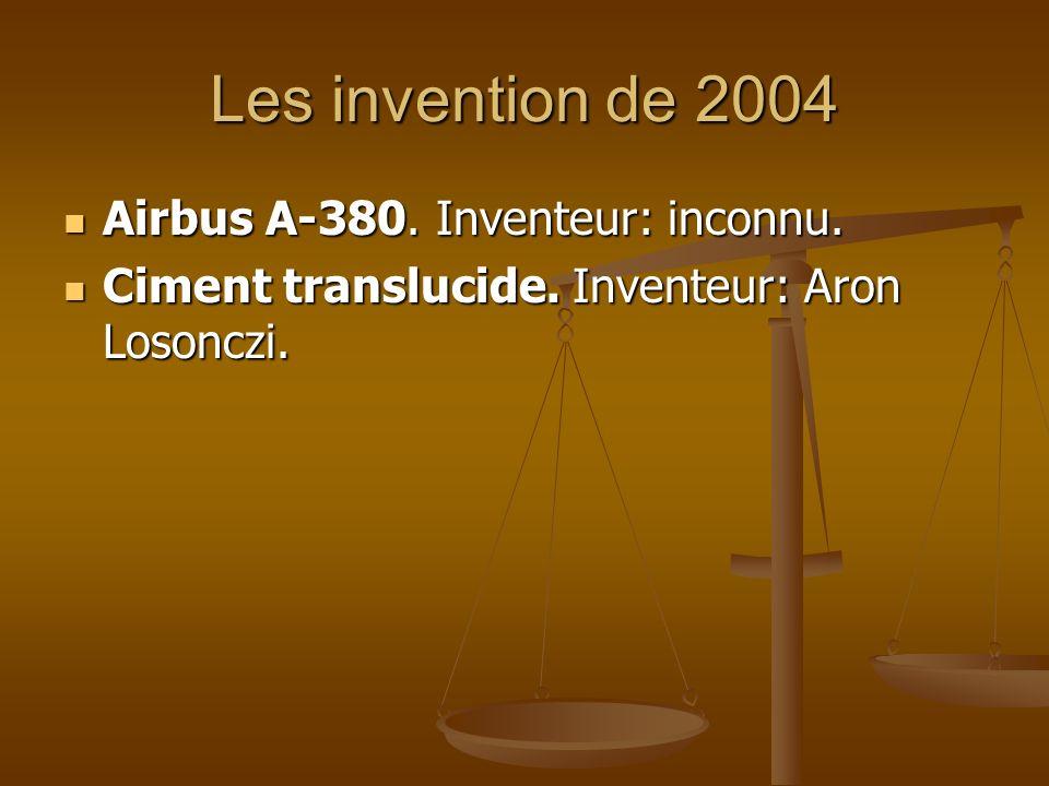 Les invention de 2004 Airbus A-380. Inventeur: inconnu. Airbus A-380. Inventeur: inconnu. Ciment translucide. Inventeur: Aron Losonczi. Ciment translu