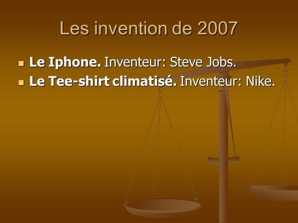 Les invention de 2007 Le Iphone. Inventeur: Steve Jobs. Le Iphone. Inventeur: Steve Jobs. Le Tee-shirt climatisé. Inventeur: Nike. Le Tee-shirt climat