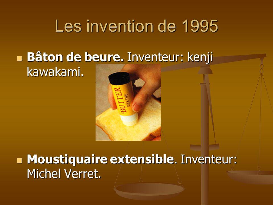Les invention de 1995 Bâton de beure. Inventeur: kenji kawakami. Bâton de beure. Inventeur: kenji kawakami. Moustiquaire extensible. Inventeur: Michel
