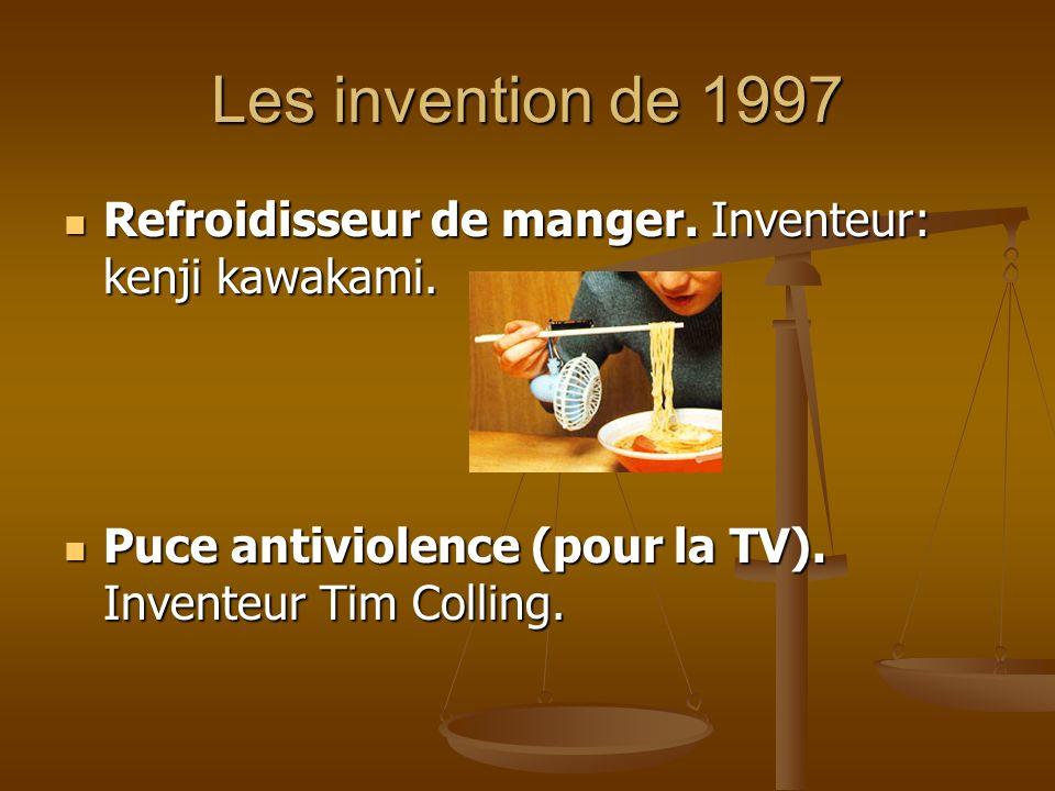 Les invention de 1997 Refroidisseur de manger. Inventeur: kenji kawakami. Refroidisseur de manger. Inventeur: kenji kawakami. Puce antiviolence (pour