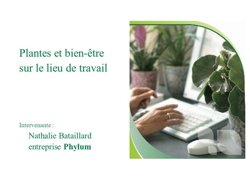 Plantes et bien-être sur le lieu de travail Intervenante : Nathalie Bataillard entreprise Phylum