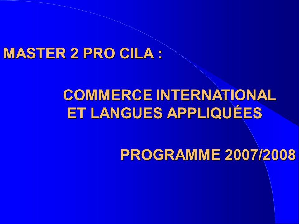 MASTER 2 PRO CILA : COMMERCE INTERNATIONAL ET LANGUES APPLIQUÉES ET LANGUES APPLIQUÉES PROGRAMME 2007/2008