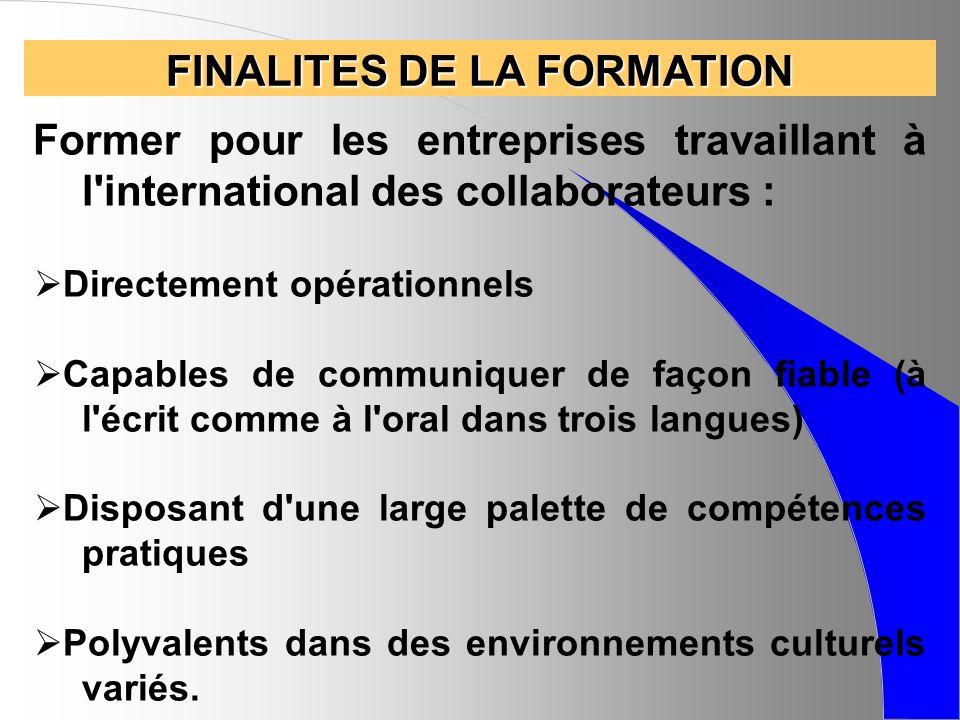 FINALITES DE LA FORMATION Former pour les entreprises travaillant à l'international des collaborateurs : Directement opérationnels Capables de communi