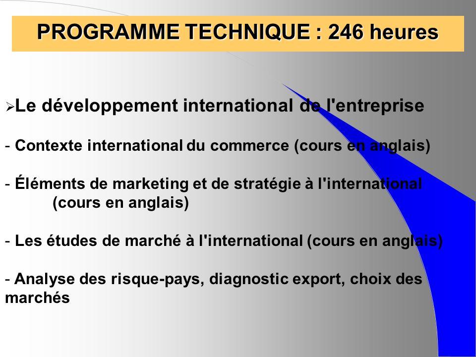 PROGRAMME TECHNIQUE : 246 heures Stratégie, management et gestion d entreprise : - Management et stratégie - Analyse de données - Management des PME (cours en anglais) - Approche financière de l entreprise (jeu dentreprise ARKENCIEL) - Jeu d entreprise ARKHELLES (février 2008)