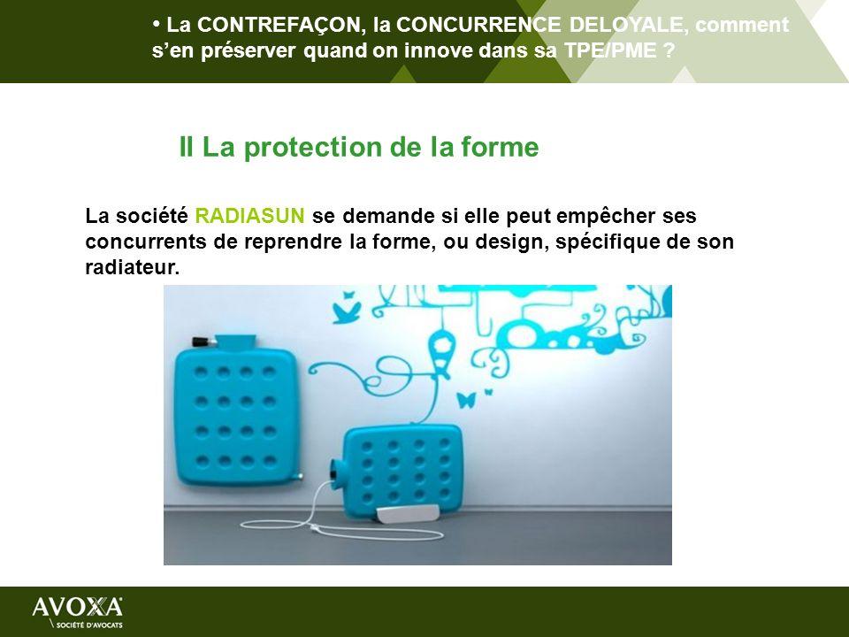 La CONTREFAÇON, la CONCURRENCE DELOYALE, comment sen préserver quand on innove dans sa TPE/PME ? II La protection de la forme La société RADIASUN se d