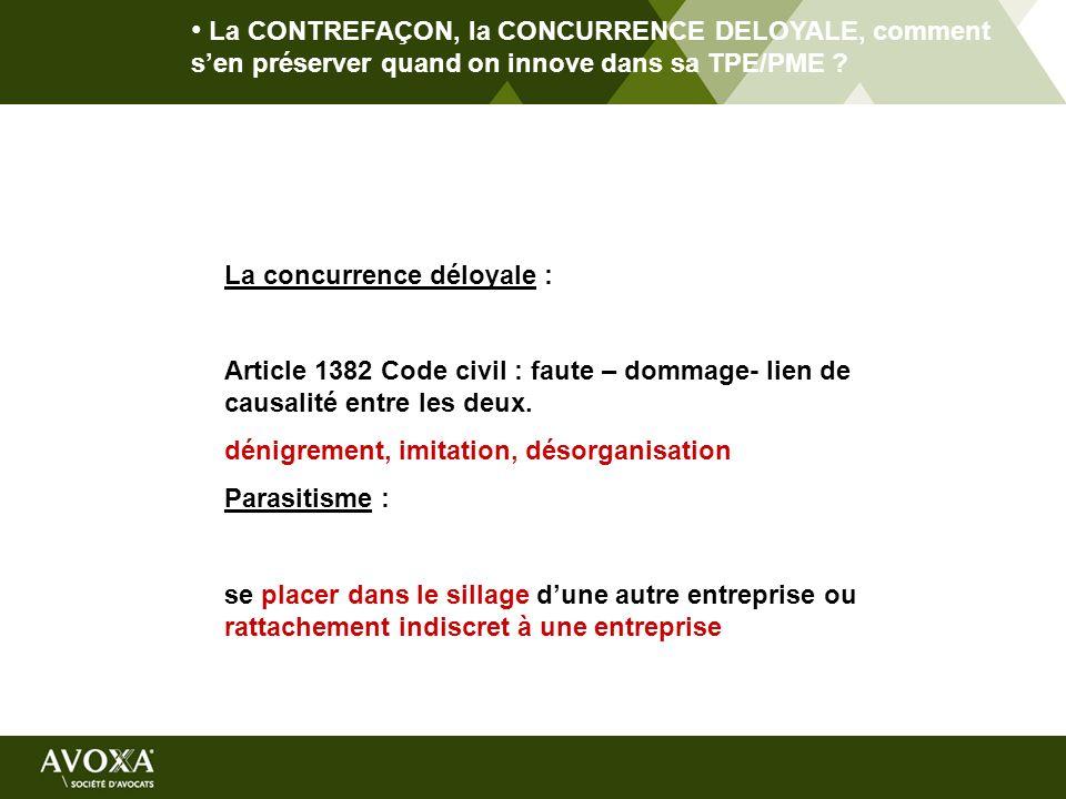 La CONTREFAÇON, la CONCURRENCE DELOYALE, comment sen préserver quand on innove dans sa TPE/PME ? La concurrence déloyale : Article 1382 Code civil : f
