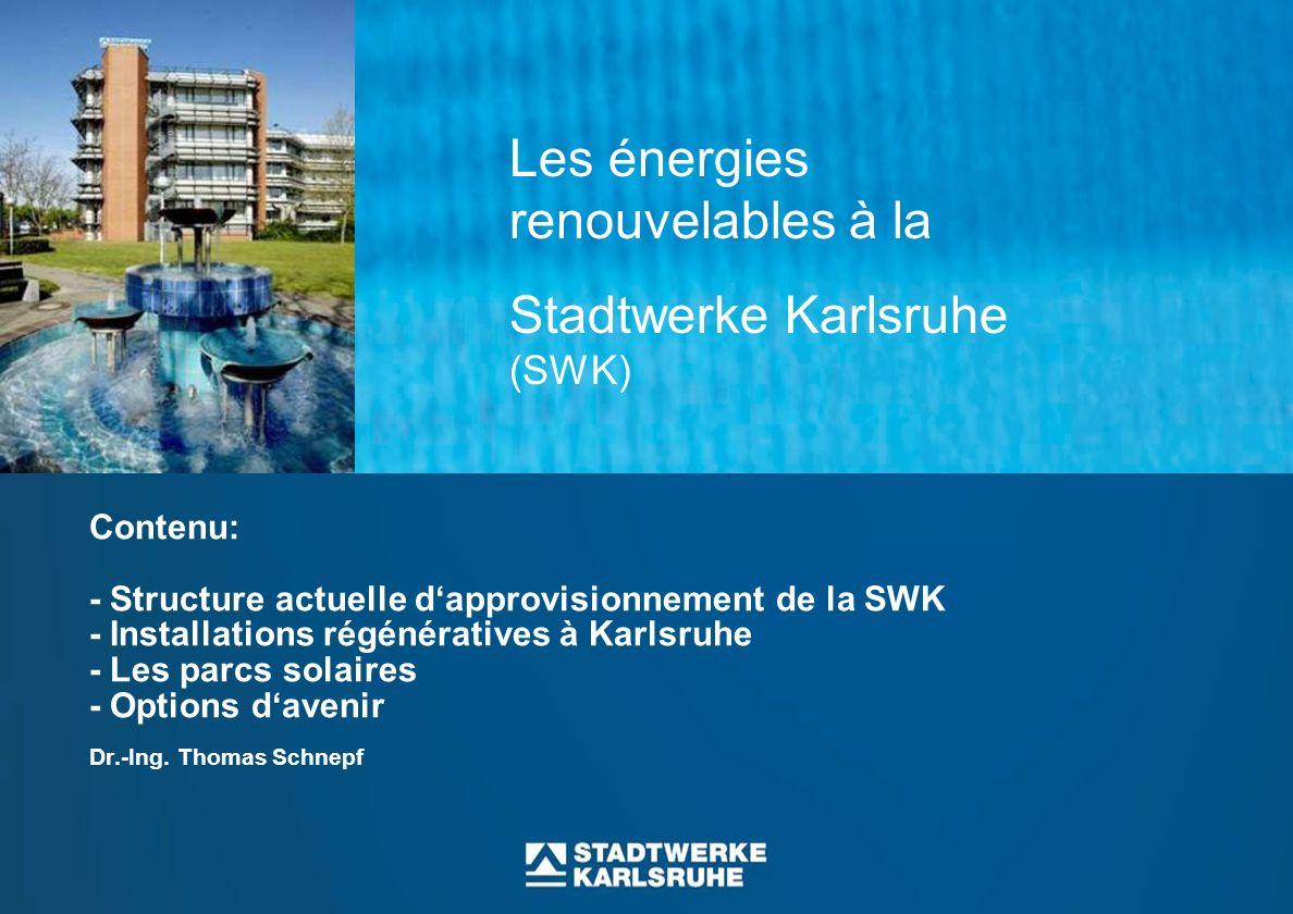 Contenu: - Structure actuelle dapprovisionnement de la SWK - Installations régénératives à Karlsruhe - Les parcs solaires - Options davenir Dr.-Ing.
