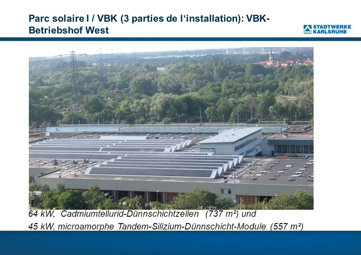 Parc solaire I / VBK (3 parties de linstallation): VBK- Betriebshof West 64 kW, Cadmiumtellurid-Dünnschichtzellen (737 m²) und 45 kW, microamorphe Tandem-Silizium-Dünnschicht-Module (557 m²)