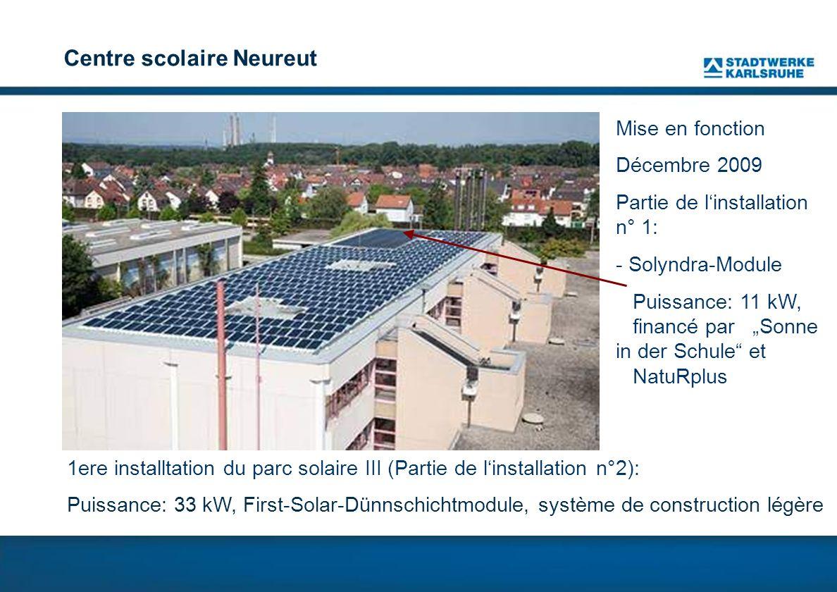 Centre scolaire Neureut 1ere installtation du parc solaire III (Partie de linstallation n°2): Puissance: 33 kW, First-Solar-Dünnschichtmodule, système de construction légère Mise en fonction Décembre 2009 Partie de linstallation n° 1: - Solyndra-Module Puissance: 11 kW, financé par Sonne in der Schule et NatuRplus
