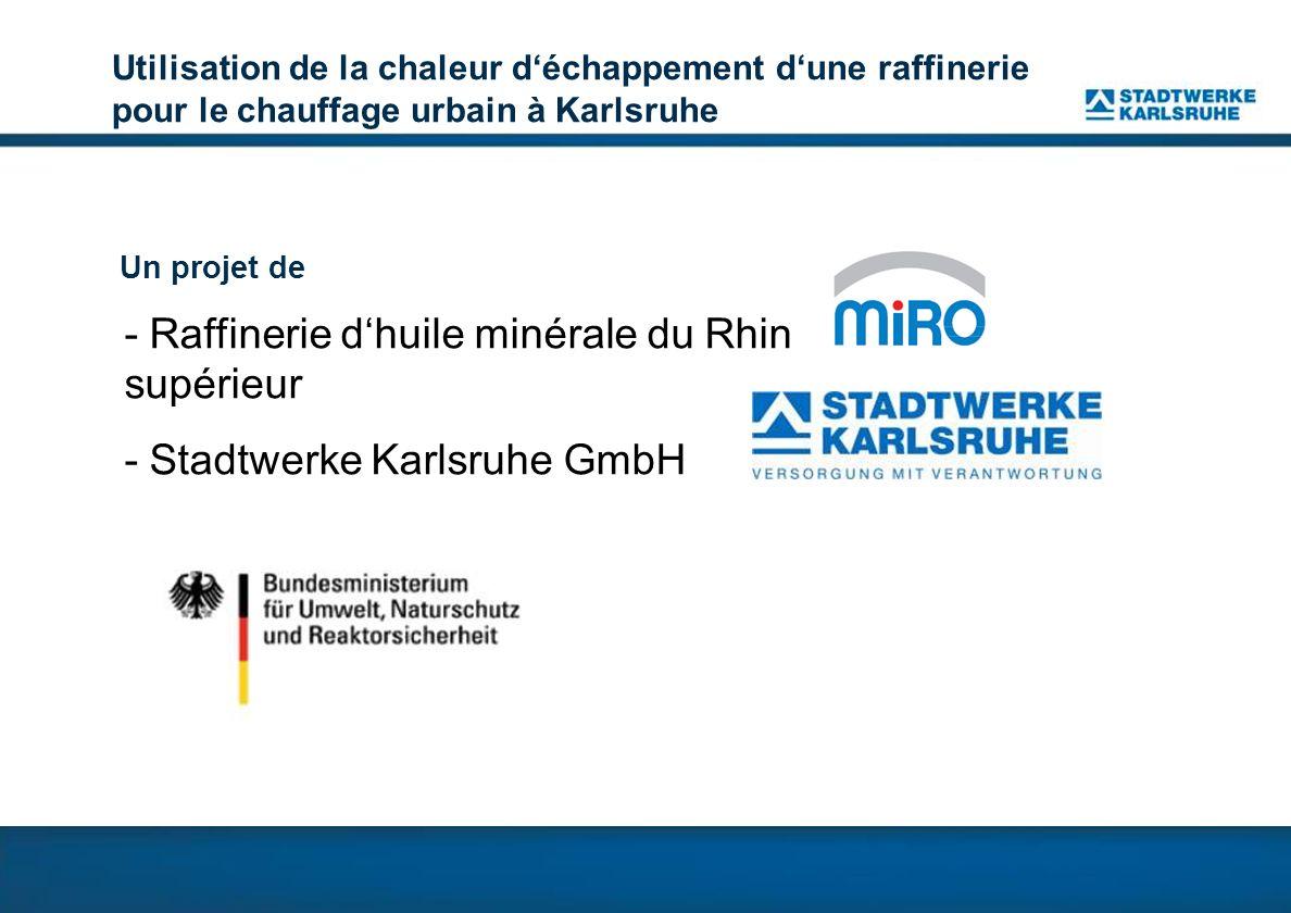 Utilisation de la chaleur déchappement dune raffinerie pour le chauffage urbain à Karlsruhe Un projet de - Raffinerie dhuile minérale du Rhin supérieur - Stadtwerke Karlsruhe GmbH Mit Unterstützung des