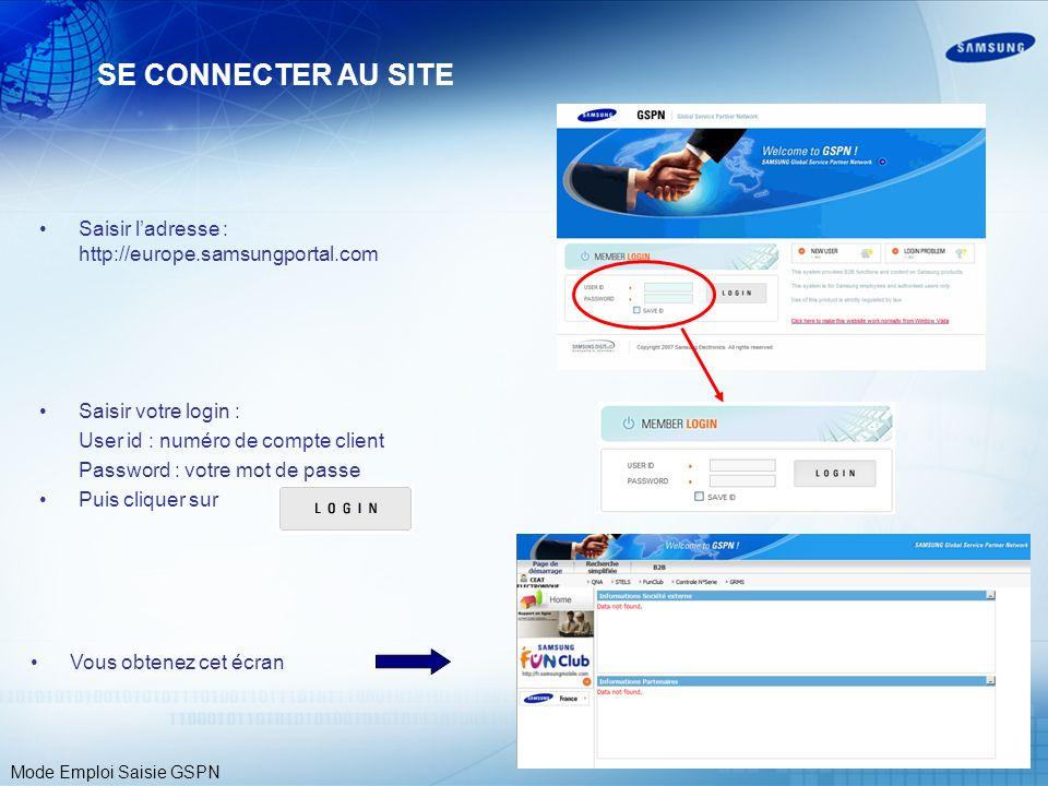 Mode Emploi Saisie GSPN SE CONNECTER AU SITE Saisir ladresse : http://europe.samsungportal.com Saisir votre login : User id : numéro de compte client