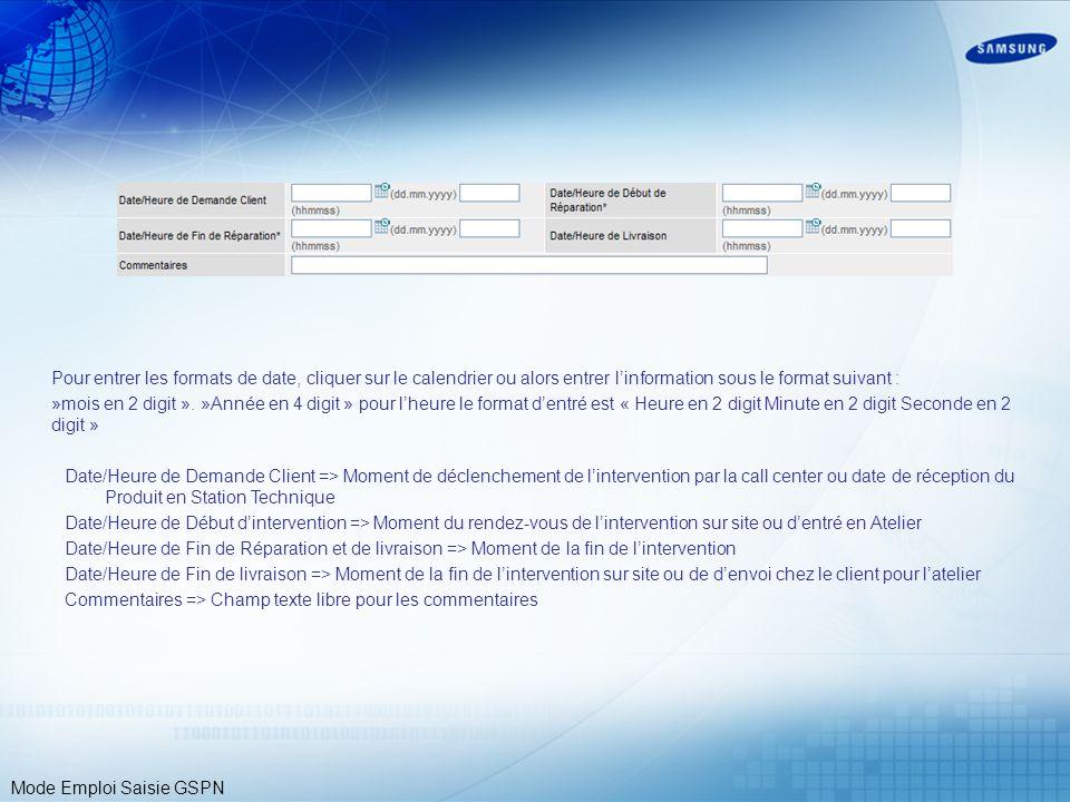 Mode Emploi Saisie GSPN Pour entrer les formats de date, cliquer sur le calendrier ou alors entrer linformation sous le format suivant : »mois en 2 di