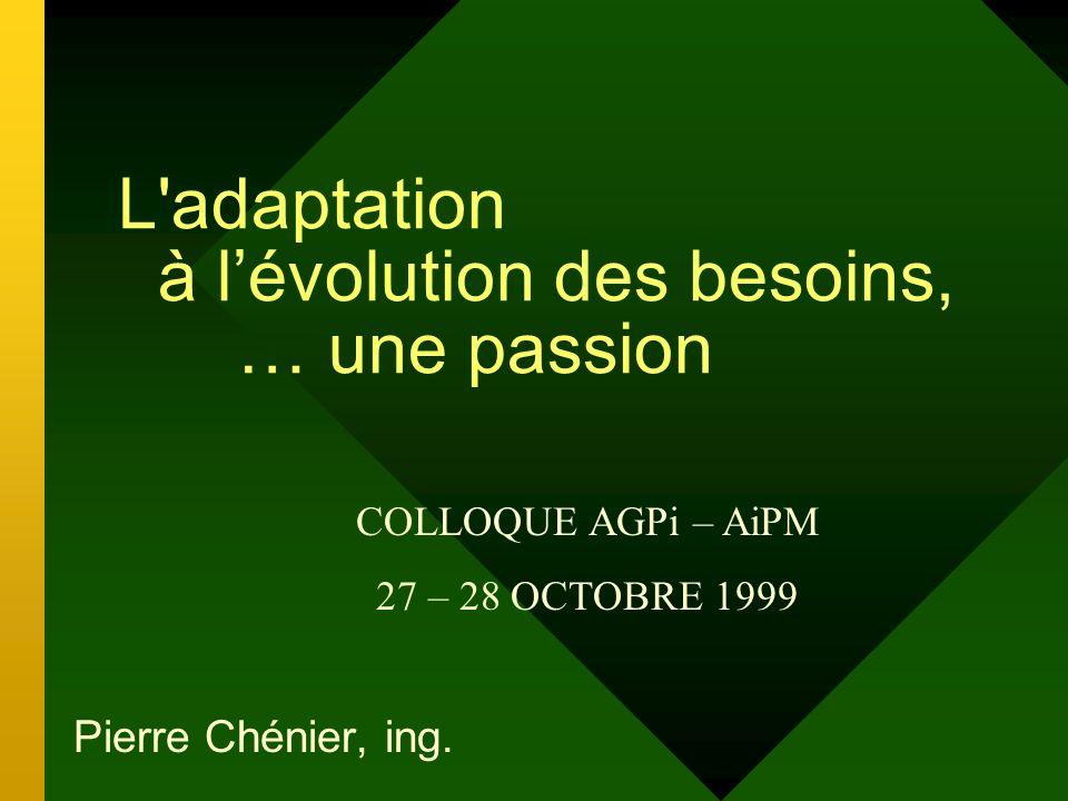 L adaptation à lévolution des besoins, … une passion Pierre Chénier, ing.
