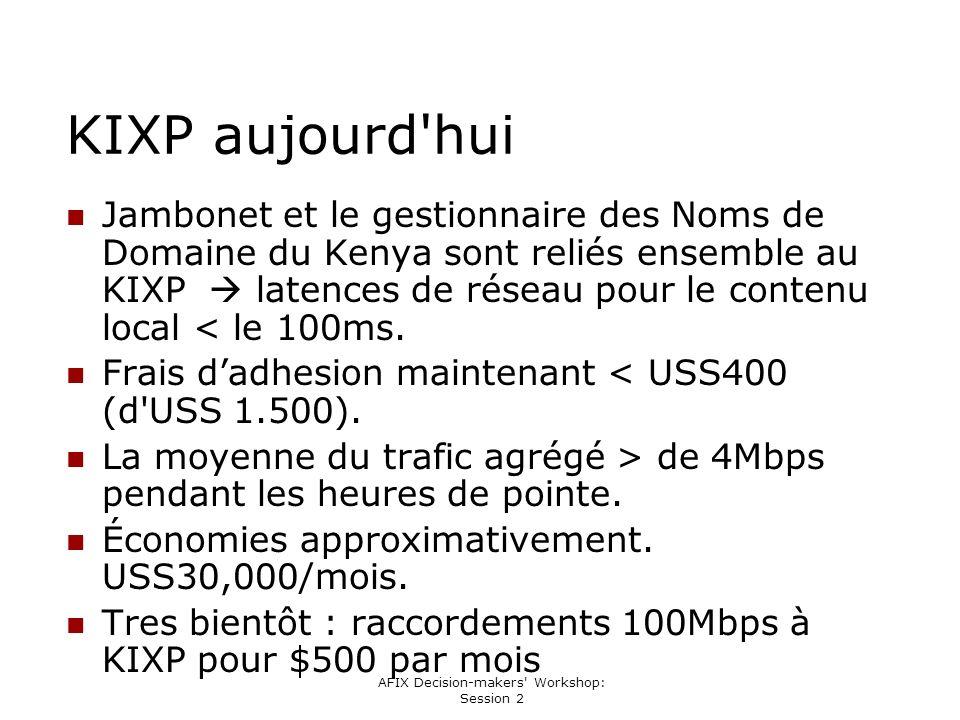 AFIX Decision-makers Workshop: Session 2 KIXP aujourd hui Jambonet et le gestionnaire des Noms de Domaine du Kenya sont reliés ensemble au KIXP latences de réseau pour le contenu local < le 100ms.