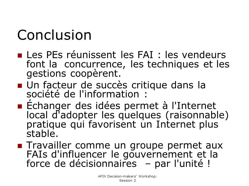 AFIX Decision-makers Workshop: Session 2 Conclusion Les PEs réunissent les FAI : les vendeurs font la concurrence, les techniques et les gestions coopèrent.