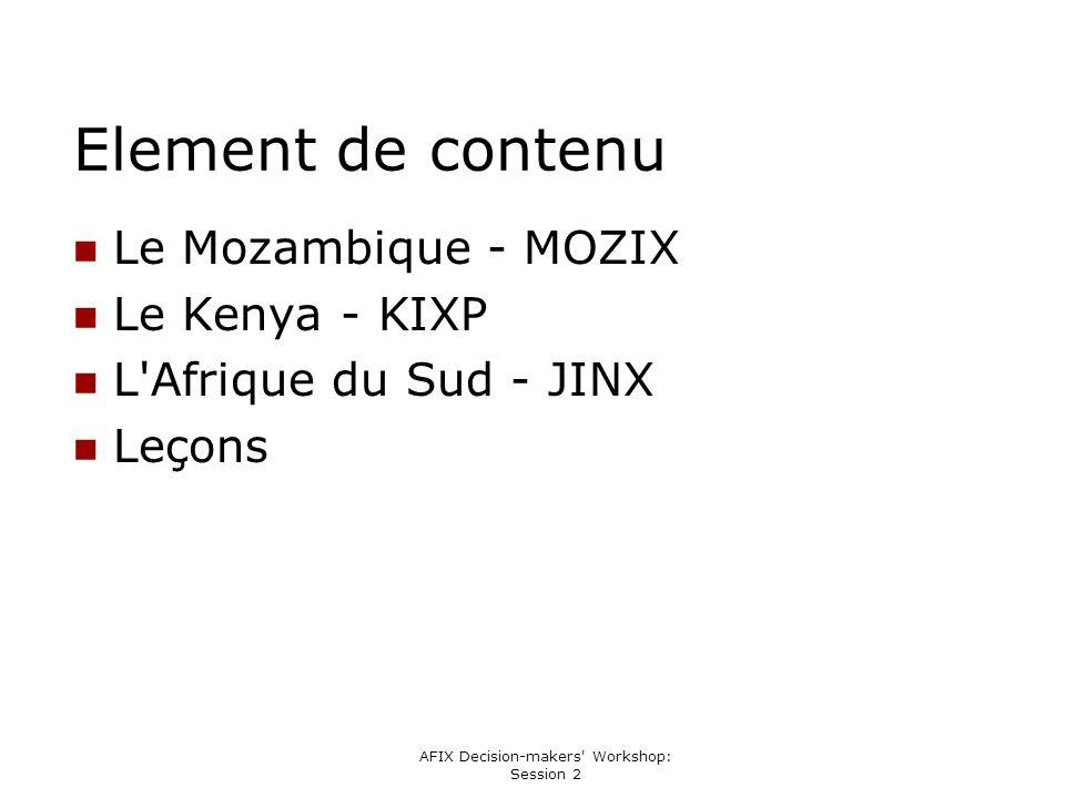AFIX Decision-makers Workshop: Session 2 MOZIX : Histoire Lancé par des membres de personnel d Universidade Eduardo Mondlane (UEM) Discussions préliminaires à l appui bloqué de dépositaire Financement de DFID (l espace libre d UEM) Formation suédoise Le premier bit a coulé 14 mai 2002