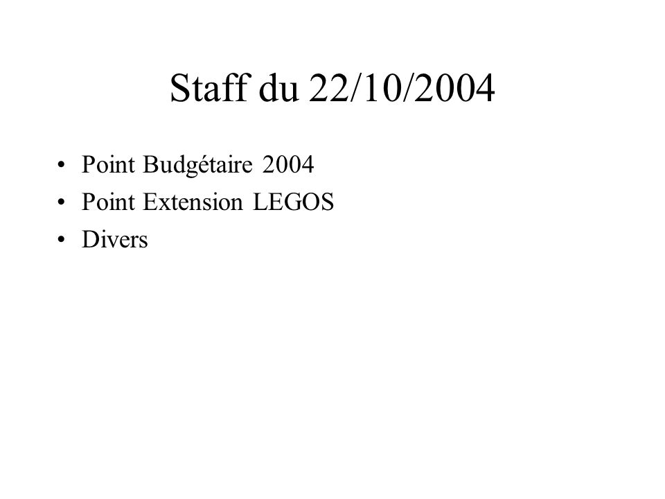 Staff du 22/10/2004 Point Budgétaire 2004 Point Extension LEGOS Divers