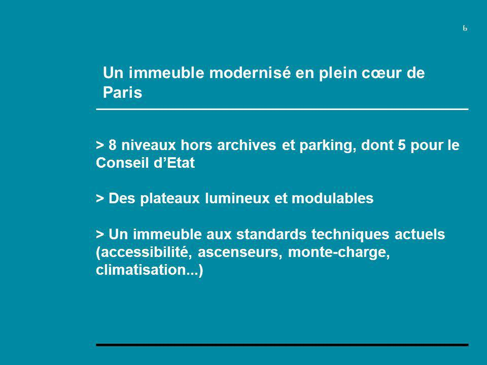 6 > 8 niveaux hors archives et parking, dont 5 pour le Conseil dEtat > Des plateaux lumineux et modulables > Un immeuble aux standards techniques actuels (accessibilité, ascenseurs, monte-charge, climatisation...) Un immeuble modernisé en plein cœur de Paris
