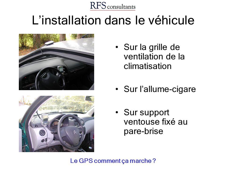 Linstallation dans le véhicule Sur la grille de ventilation de la climatisation Sur lallume-cigare Sur support ventouse fixé au pare-brise Le GPS comm