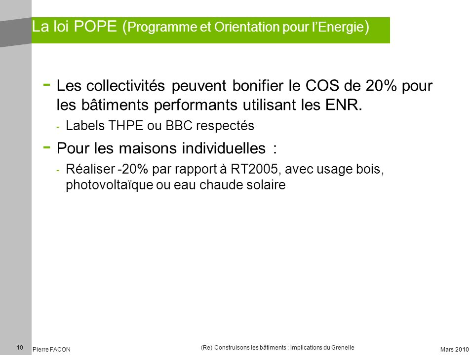 10 Pierre FACON (Re) Construisons les bâtiments : implications du Grenelle Mars 2010 La loi POPE ( Programme et Orientation pour lEnergie ) - Les coll