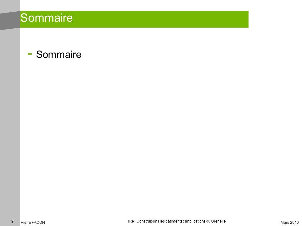 2 Pierre FACON (Re) Construisons les bâtiments : implications du Grenelle Mars 2010 Sommaire - Sommaire