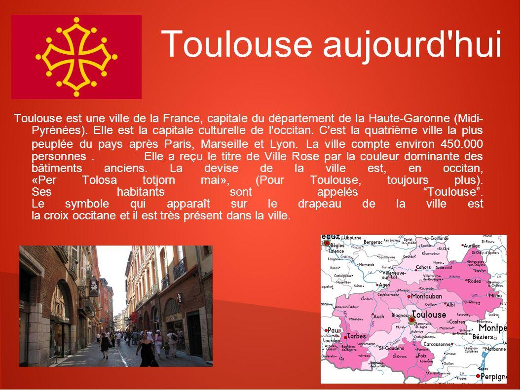 Toulouse aujourd'hui Toulouse est une ville de la France, capitale du département de la Haute-Garonne (Midi- Pyrénées). Elle est la capitale culturell