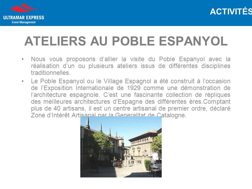 ATELIERS AU POBLE ESPANYOL Nous vous proposons dallier la visite du Poble Espanyol avec la réalisation dun ou plusieurs ateliers issus de différentes disciplines traditionnelles.