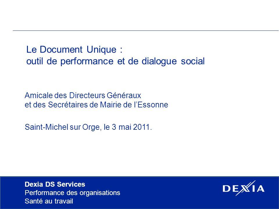 Dexia DS Services Performance des organisations Santé au travail Le Document Unique : outil de performance et de dialogue social Amicale des Directeur
