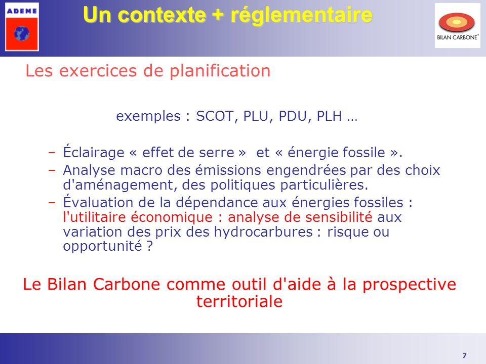 7 Un contexte + réglementaire Les exercices de planification exemples : SCOT, PLU, PDU, PLH … –Éclairage « effet de serre » et « énergie fossile ».