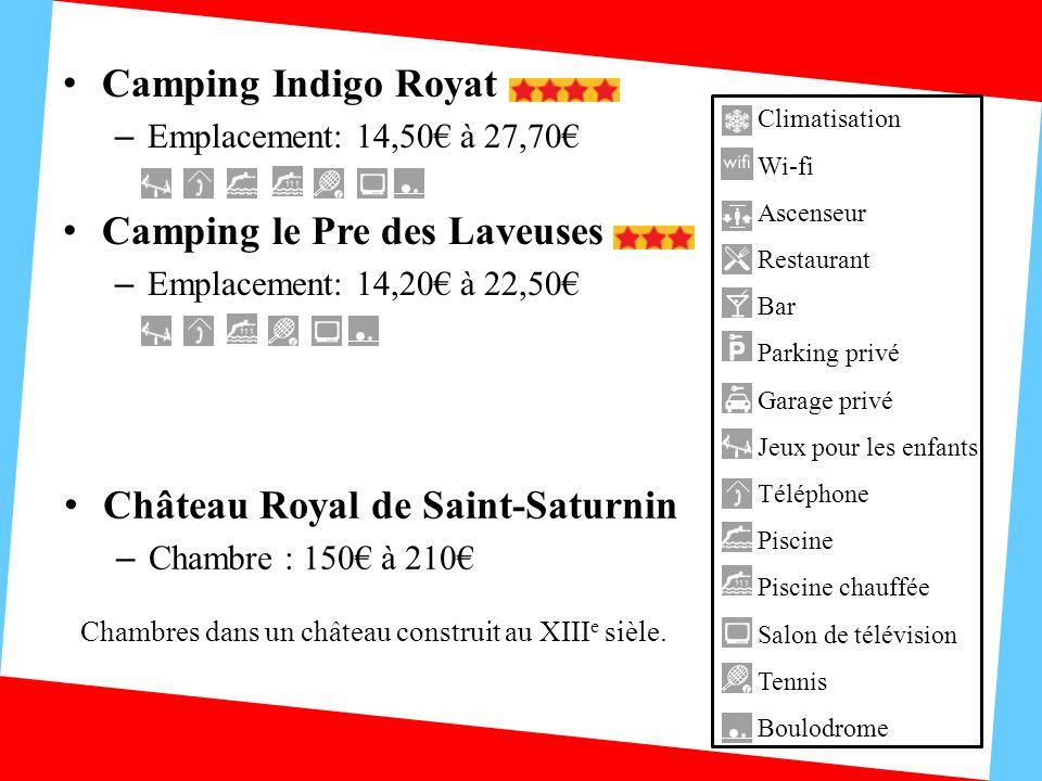 Camping Indigo Royat – Emplacement: 14,50 à 27,70 Camping le Pre des Laveuses – Emplacement: 14,20 à 22,50 Château Royal de Saint-Saturnin – Chambre :