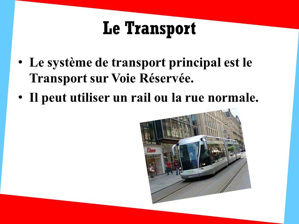 Le Transport Le système de transport principal est le Transport sur Voie Réservée. Il peut utiliser un rail ou la rue normale.
