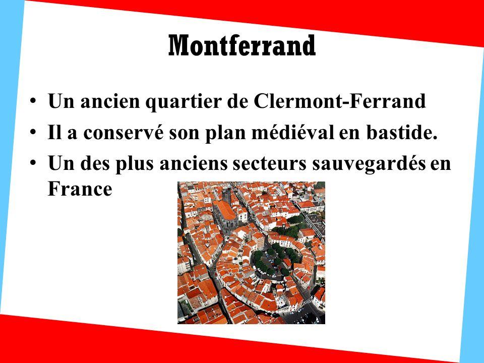 Montferrand Un ancien quartier de Clermont-Ferrand Il a conservé son plan médiéval en bastide. Un des plus anciens secteurs sauvegardés en France