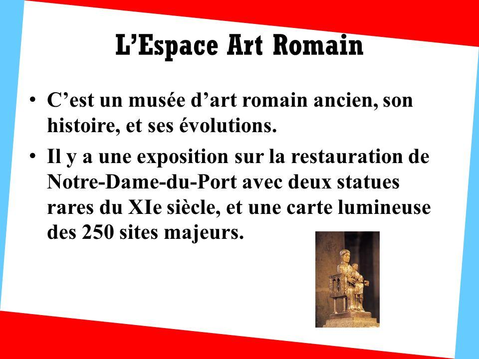 LEspace Art Romain Cest un musée dart romain ancien, son histoire, et ses évolutions. Il y a une exposition sur la restauration de Notre-Dame-du-Port
