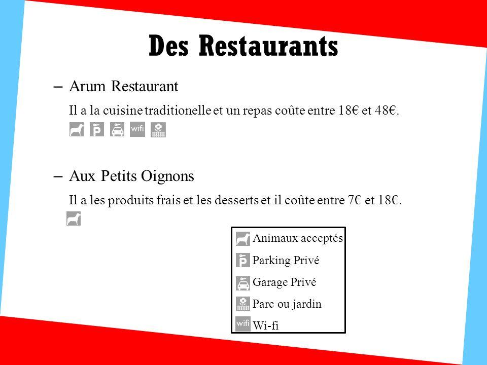 Des Restaurants – Arum Restaurant Il a la cuisine traditionelle et un repas coûte entre 18 et 48. – Aux Petits Oignons Il a les produits frais et les