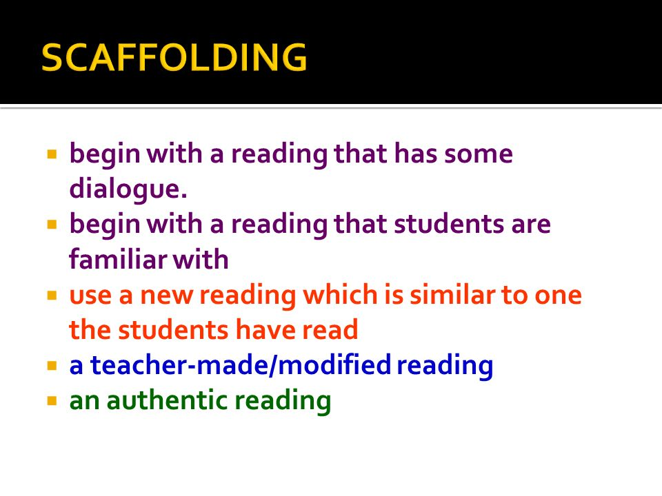 begin with a reading that has some dialogue. begin with a reading that students are familiar with use a new reading which is similar to one the studen