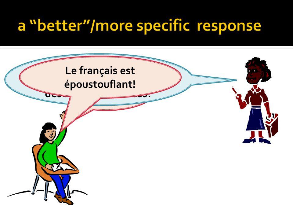 Le français est amusant. Can you come up with a more exciting word to describe French class? Le français est époustouflant!
