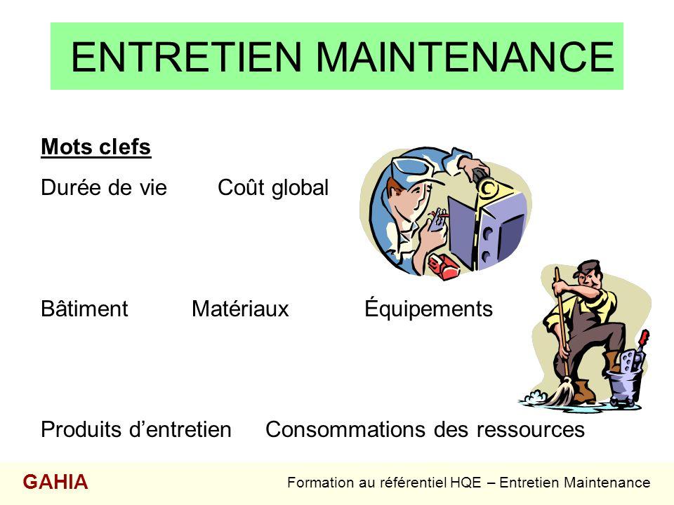ENTRETIEN MAINTENANCE Mots clefs Durée de vie Coût global Bâtiment Matériaux Équipements Produits dentretien Consommations des ressources Formation au