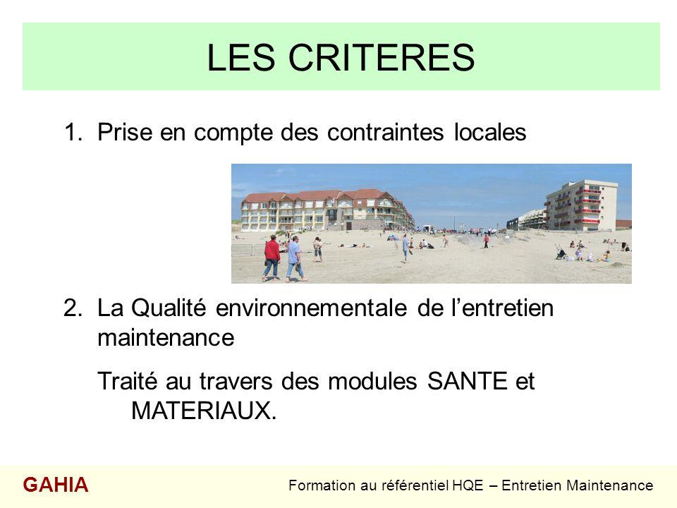 LES CRITERES 1.Prise en compte des contraintes locales 2.La Qualité environnementale de lentretien maintenance Traité au travers des modules SANTE et