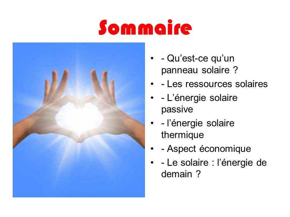 Sommaire - Quest-ce quun panneau solaire ? - Les ressources solaires - Lénergie solaire passive - lénergie solaire thermique - Aspect économique - Le
