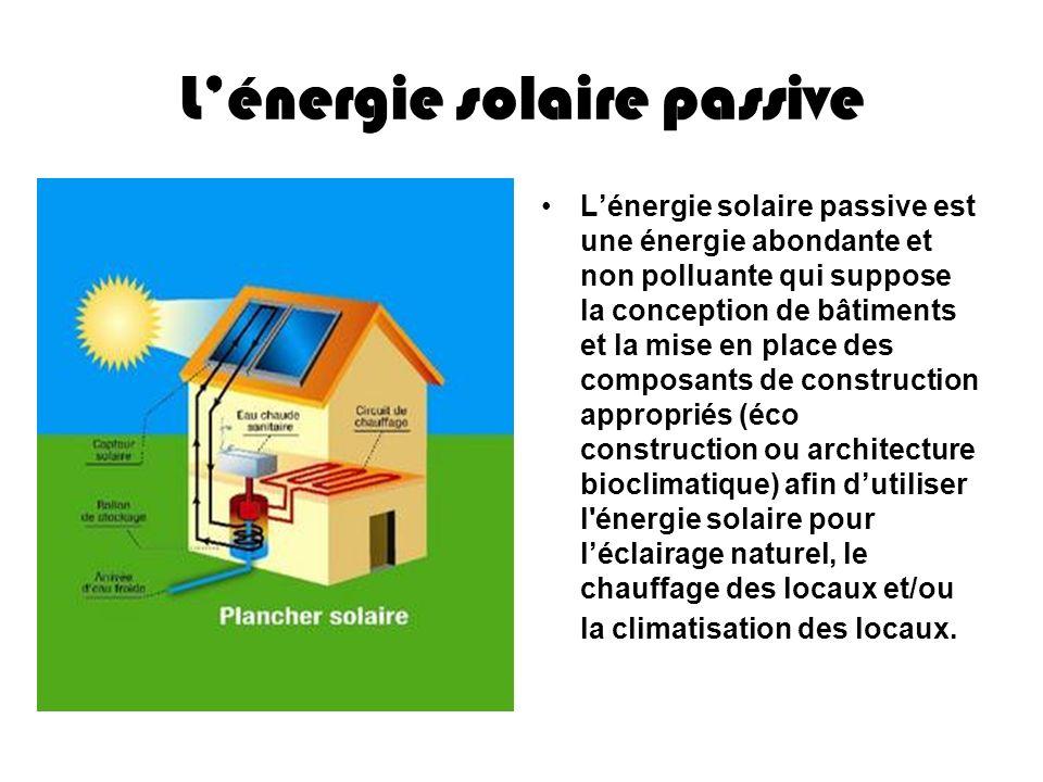 Lénergie solaire passive Lénergie solaire passive est une énergie abondante et non polluante qui suppose la conception de bâtiments et la mise en plac