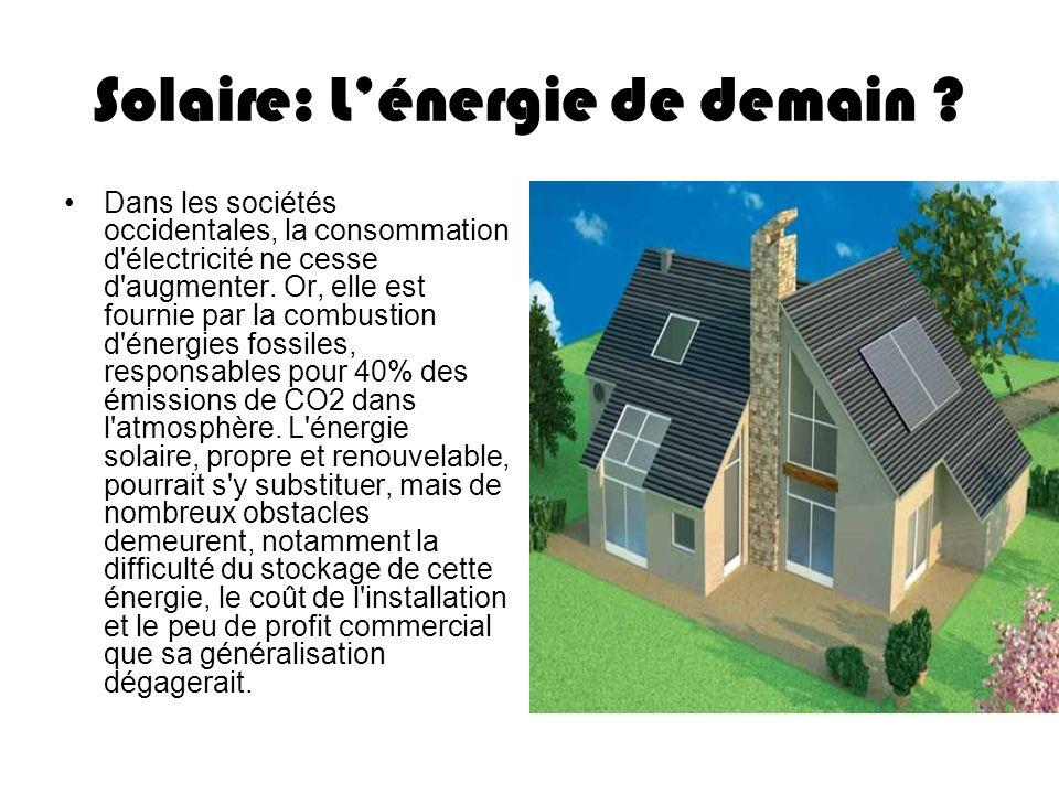 Solaire: Lénergie de demain ? Dans les sociétés occidentales, la consommation d'électricité ne cesse d'augmenter. Or, elle est fournie par la combusti