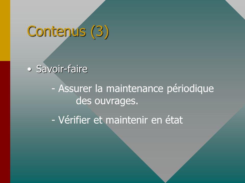 Contenus (3) Savoir-faireSavoir-faire - Assurer la maintenance périodique des ouvrages. - Vérifier et maintenir en état
