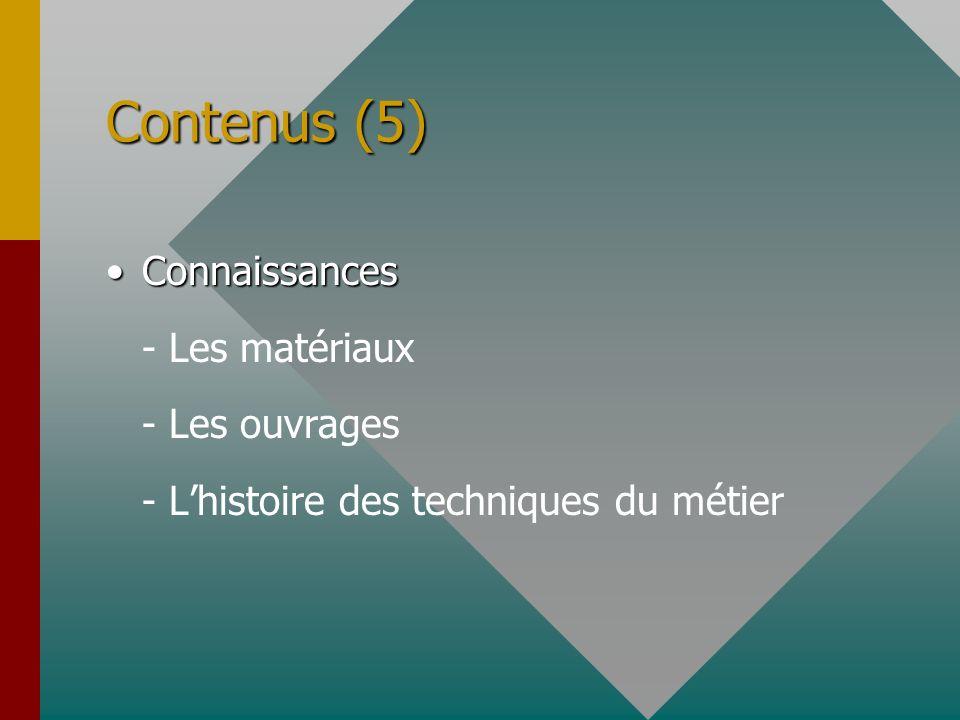 Contenus (5) ConnaissancesConnaissances - Les matériaux - Les ouvrages - Lhistoire des techniques du métier