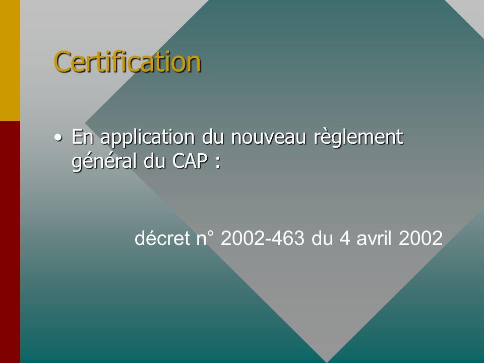 Certification En application du nouveau règlement général du CAP :En application du nouveau règlement général du CAP : décret n° 2002-463 du 4 avril 2