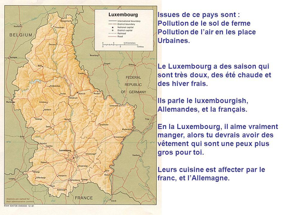Issues de ce pays sont : Pollution de le sol de ferme Pollution de lair en les place Urbaines. Le Luxembourg a des saison qui sont très doux, des été